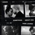 Chace ft. Yade Lauren - Something About You