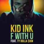 Kid Ink ft Ty Dolla $ign - F With U