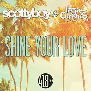 Scotty Boy ft. Lizzie Curious - Shine Your Love